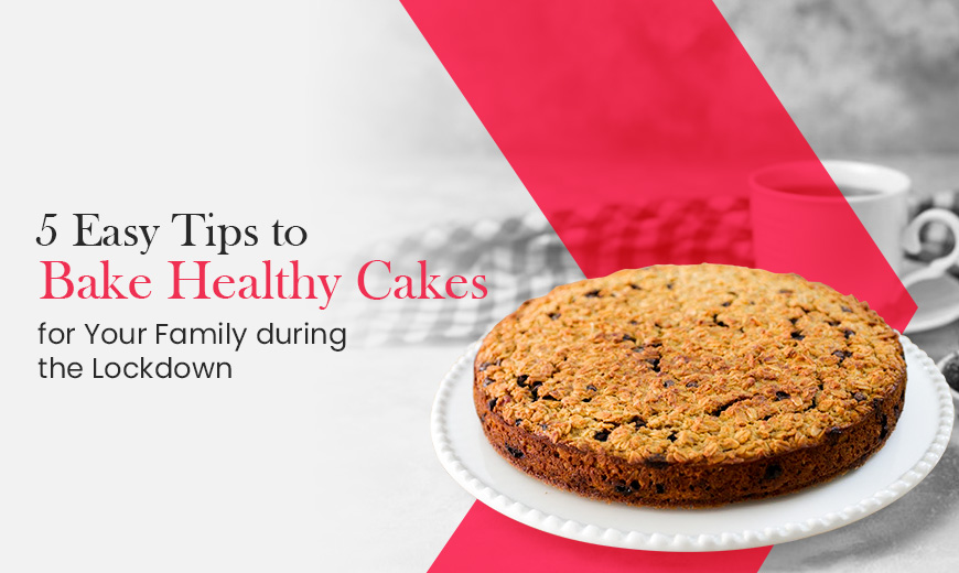 Tips to Bake Healthy Cakes