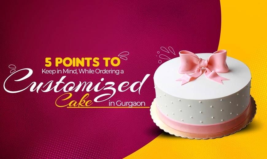 points-to-keep-in-mind-while-ordering-a-customized-cake-in-gurgaon