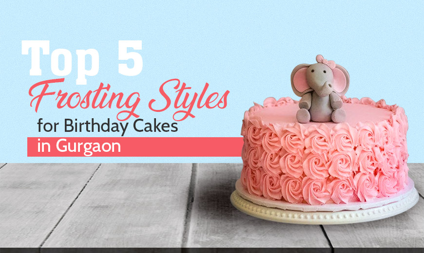 top-5-frosting-styles-for-birthday-cakes-in-gurgaon